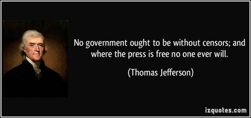 quote-no-government-ought-to-be-without-censors-and-where-the-press-is-free-no-one-ever-will-thomas-jefferson-94077